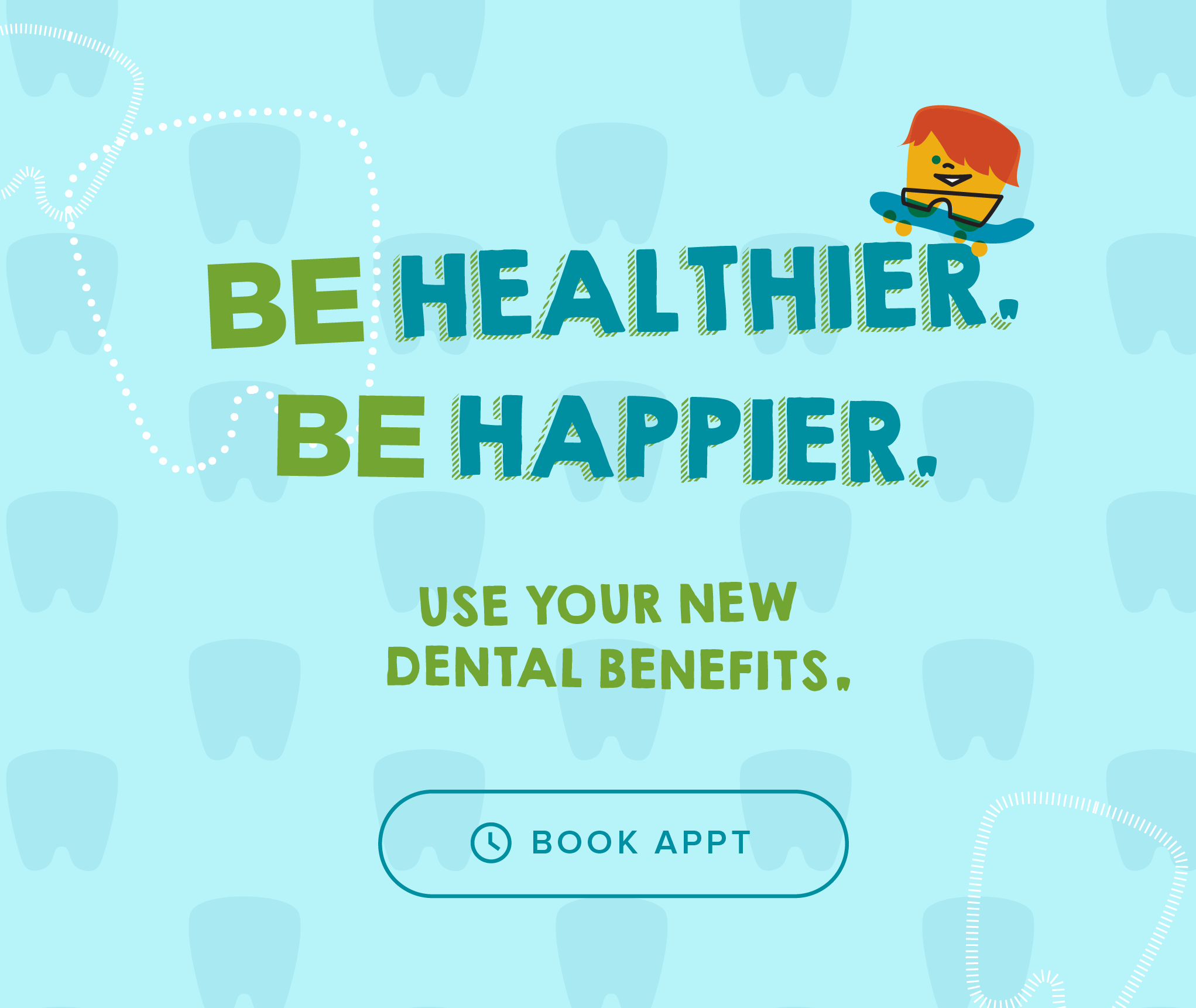 Be Healthier. Be Happier. Use your new dental benefits. - Henderson Kids' Dentistry & Orthodontics